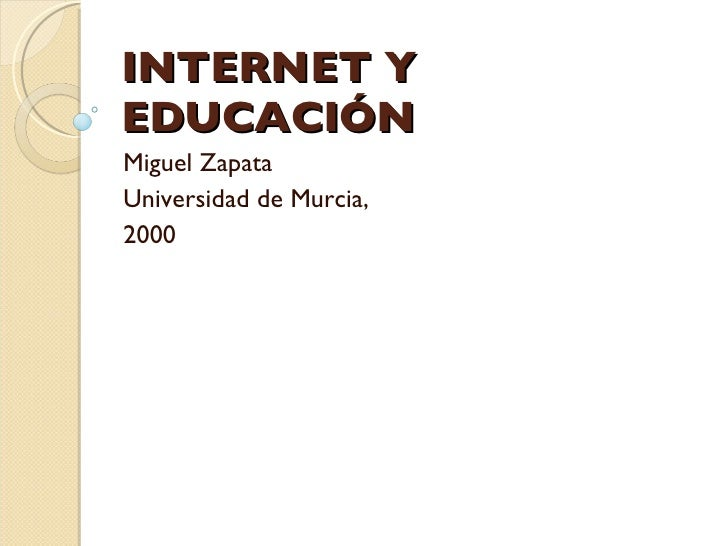 INTERNET Y EDUCACIÓN Miguel Zapata Universidad de Murcia,  2000