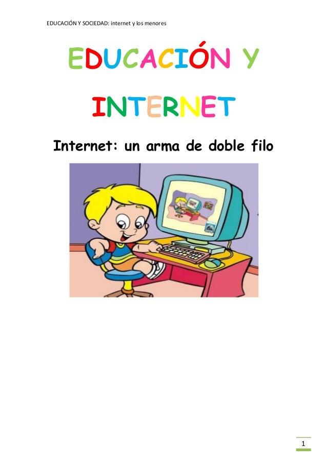 EDUCACIÓN Y SOCIEDAD: internet y los menores1EDUCACIÓN YINTERNETInternet: un arma de doble filo
