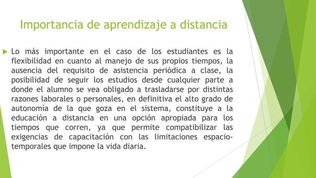 Importancia de aprendizaje a distancia   Lo más importante en el caso de los estudiantes es la    flexibilidad en cuanto ...