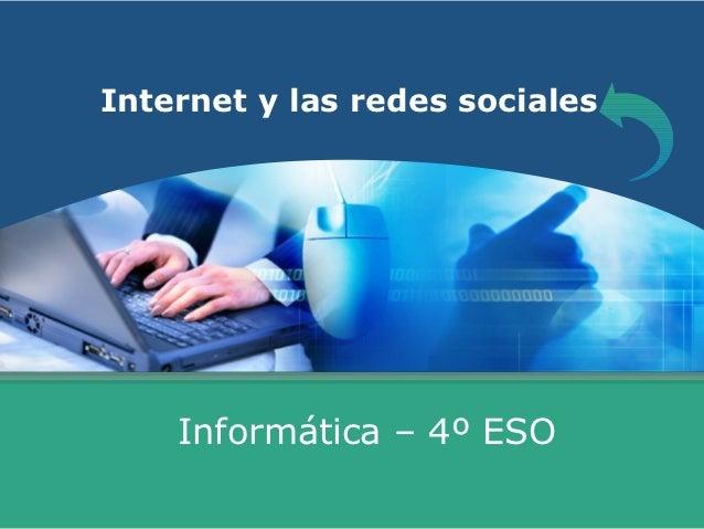 Internet y las redes sociales    Informática – 4º ESO