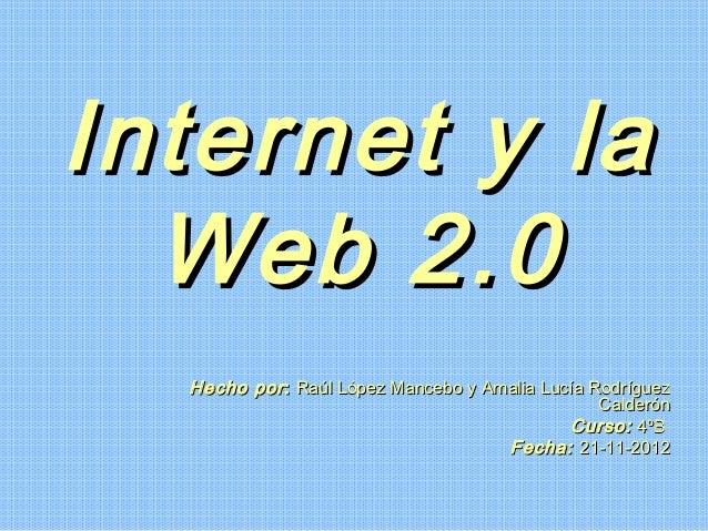 Internet yla  Web2.0  Hecho por : Raúl López Mancebo y Amalia Lucía Rodríguez                                           ...