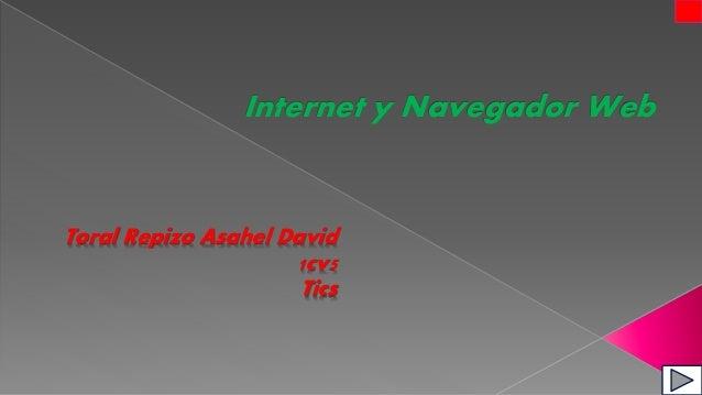 Internet y Navegador Web Toral Repizo Asahel David 1cv5 Tics