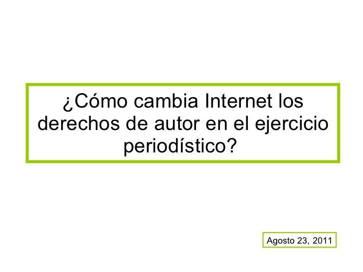 ¿Cómo cambia Internet los derechos de autor en el ejercicio periodístico?  Agosto 23, 2011