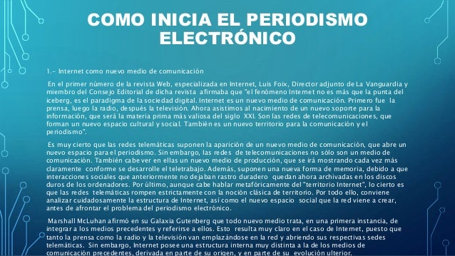 COMO INICIA EL PERIODISMO ELECTRÓNICO 1.- Internet como nuevo medio de comunicación En el primer número de la revista Web,...