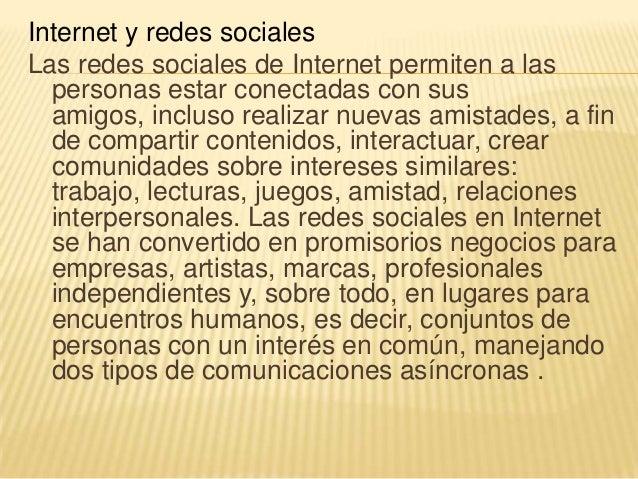 Internet y redes socialesLas redes sociales de Internet permiten a las  personas estar conectadas con sus  amigos, incluso...