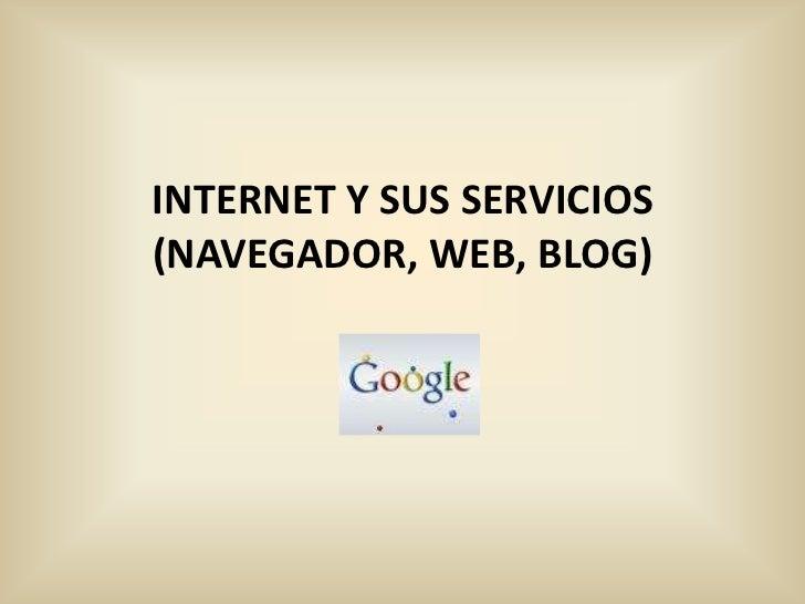 INTERNET Y SUS SERVICIOS (NAVEGADOR, WEB, BLOG)<br />