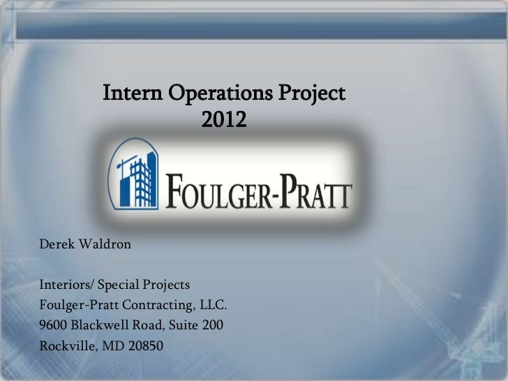 Intern Operations Project                   2012Derek WaldronInteriors/ Special ProjectsFoulger-Pratt Contracting, LLC.960...