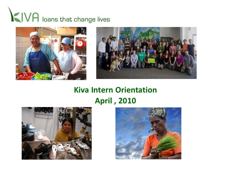 Kiva Intern Orientation April , 2010