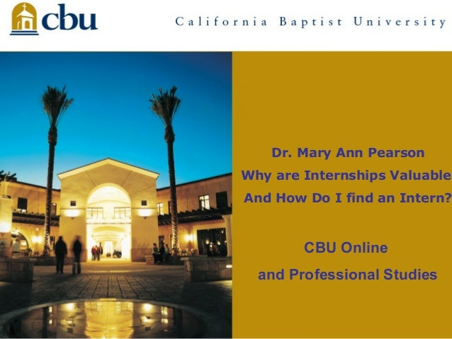 Dr. Mary Ann Pearson Why are Internships Valuable  And How Do I find an Intern?  CBU Online and Professional Studies