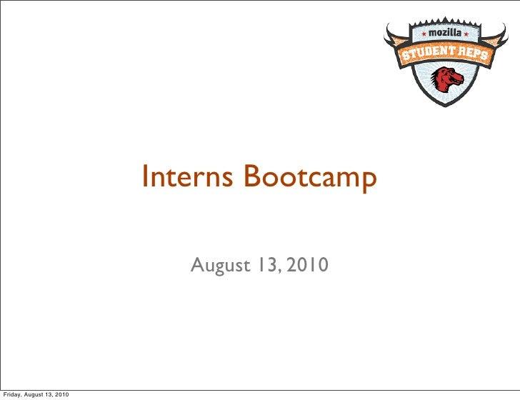 Interns Bootcamp                               August 13, 2010     Friday, August 13, 2010