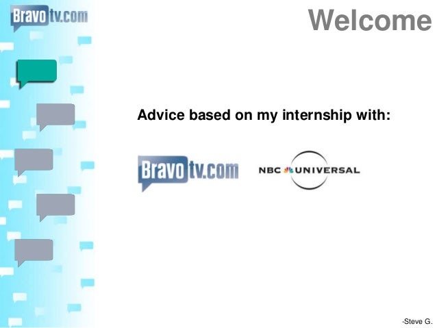 Welcome -Steve G. Advice based on my internship with: