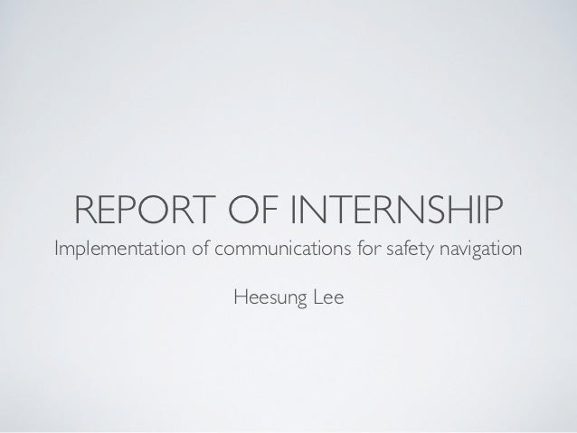 REPORT OF INTERNSHIPImplementation of communications for safety navigation                    Heesung Lee