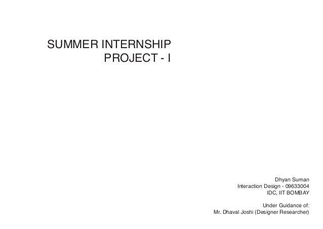 SUMMER INTERNSHIPPROJECT - IDhyan SumanInteraction Design - 09633004IDC, IIT BOMBAYUnder Guidance of:Mr. Dhaval Joshi (Des...