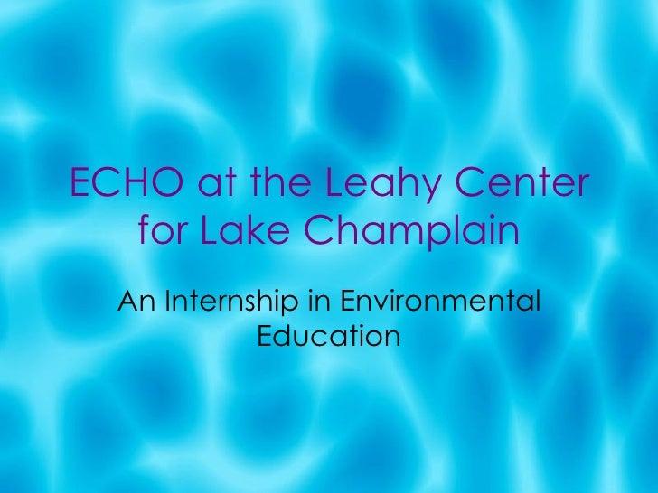 ECHO at the Leahy Center for Lake Champlain An Internship in Environmental Education