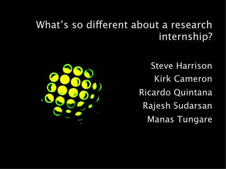 What's so different about a research                          internship?                         Steve Harrison          ...