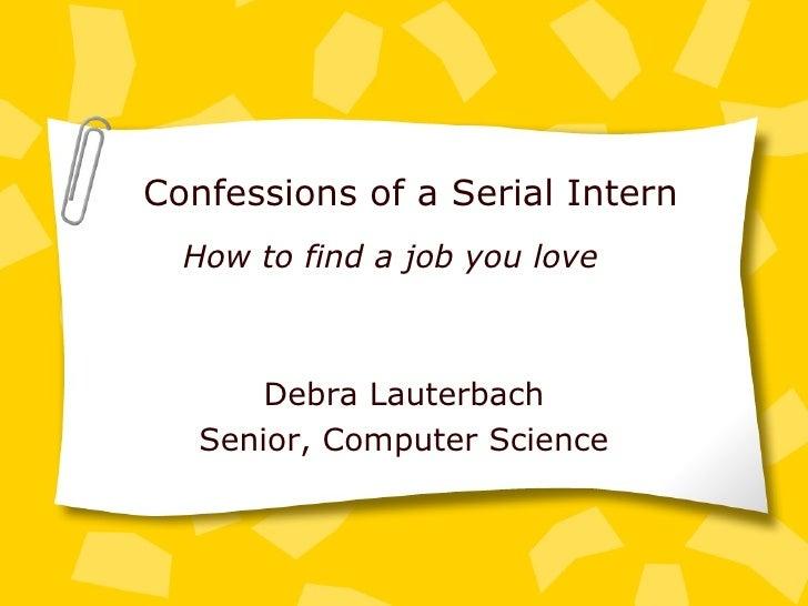 Confessions of a Serial Intern Debra Lauterbach Senior, Computer Science How to find a job you love