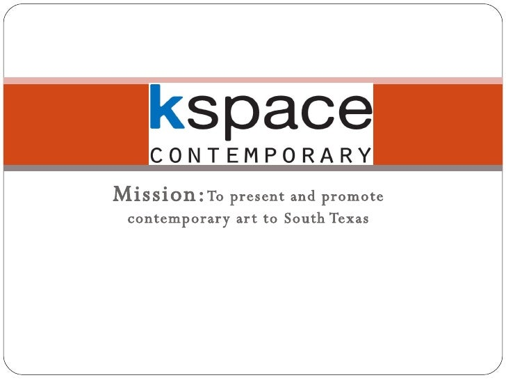 Mission: To present and promote contemporary art to South Texas