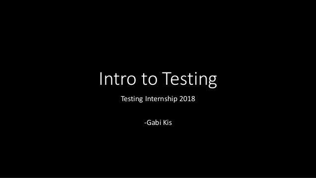 Intro to Testing Testing Internship 2018 -Gabi Kis