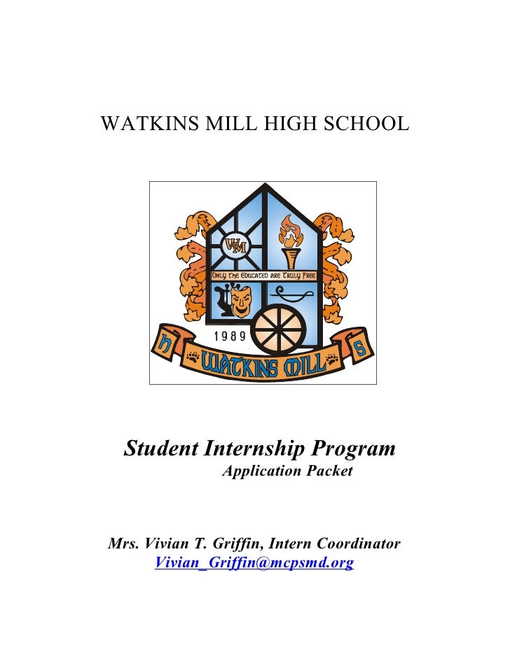 WATKINS MILL HIGH SCHOOL       Student Internship Program                 Application Packet    Mrs. Vivian T. Griffin, In...