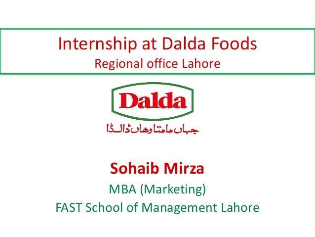 Internship at Dalda Foods Regional office Lahore Sohaib Mirza MBA (Marketing) FAST School of Management Lahore