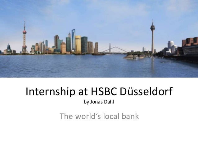 Internship at HSBC Düsseldorf            by Jonas Dahl      The world's local bank