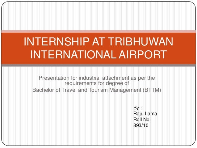 Presentation for industrial attachment as per the requirements for degree of Bachelor of Travel and Tourism Management (BT...