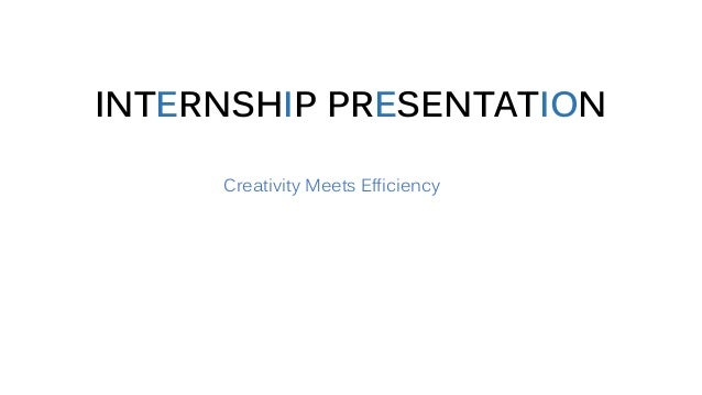 INTERNSHIP PRESENTATION Creativity Meets Efficiency