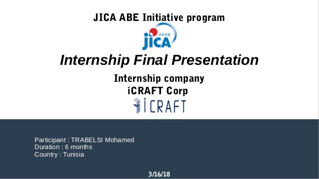 3/16/18 JICA ABE Initiative program Internship company iCRAFT Corp Participant : TRABELSI Mohamed Duration : 6 months Coun...