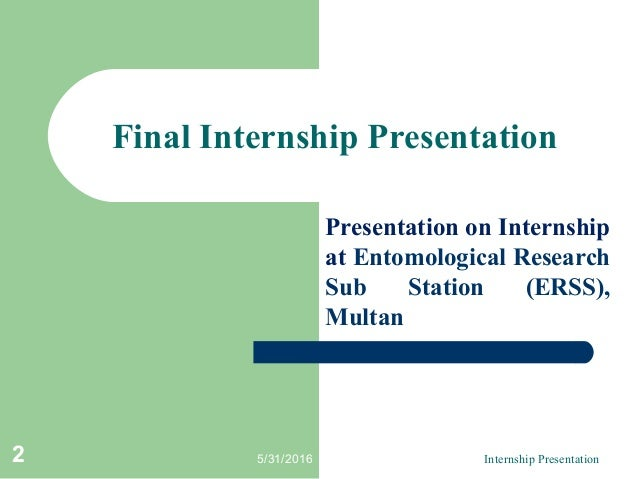 Final Internship Presentation Presentation on Internship at Entomological Research Sub Station (ERSS), Multan 5/31/2016 In...