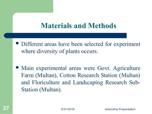 Materials and Methods  Different areas have been selected for experiment where diversity of plants occurs.  Main experim...