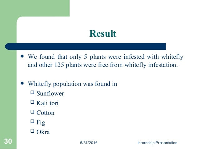 Result  We found that only 5 plants were infested with whitefly and other 125 plants were free from whitefly infestation....