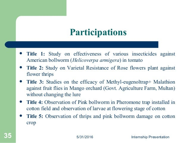 Participations  Title 1: Study on effectiveness of various insecticides against American bollworm (Helicoverpa armigera) ...
