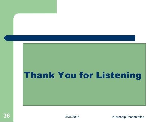 5/31/2016 Internship Presentation36 Thank You for Listening