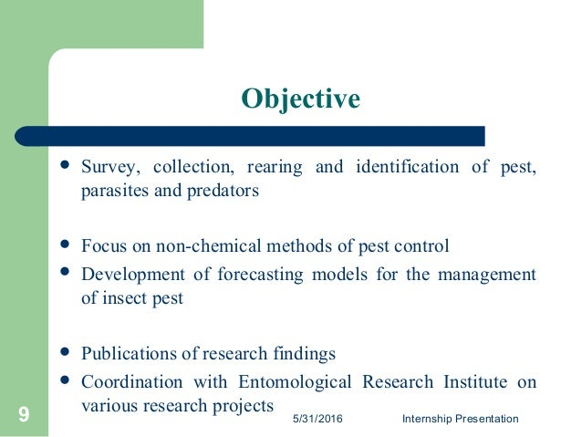Objective  Survey, collection, rearing and identification of pest, parasites and predators  Focus on non-chemical method...
