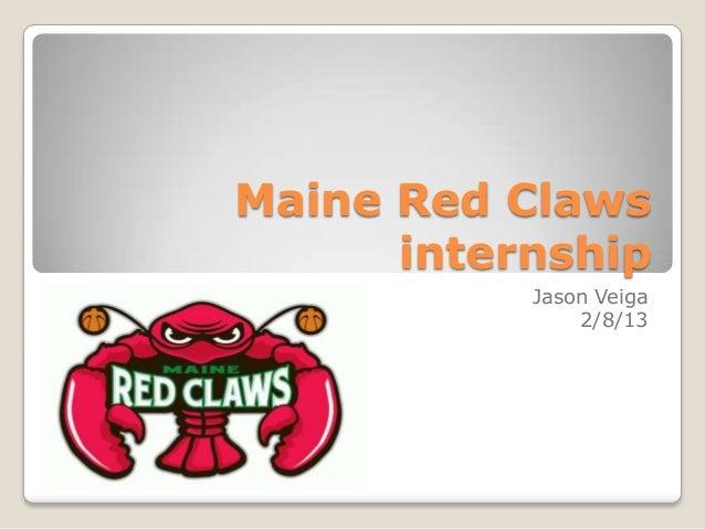 Maine Red Claws      internship           Jason Veiga               2/8/13