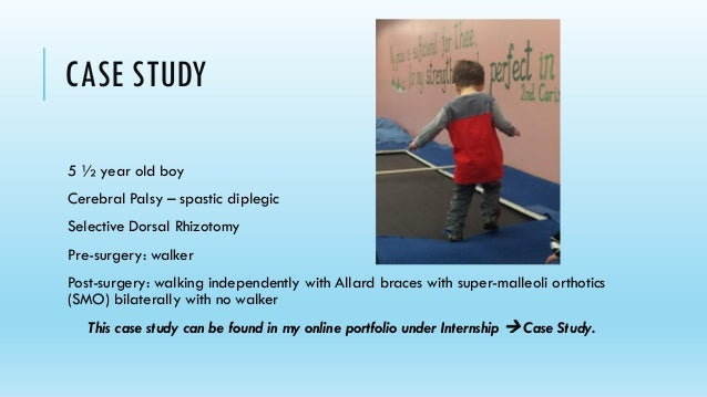 cerebral palsy case study presentation Described is a case study in which a 6-year-old, functionally nonspeaking girl with severe spastic-athetoid cerebral palsy underwent 7 months of augmentative.