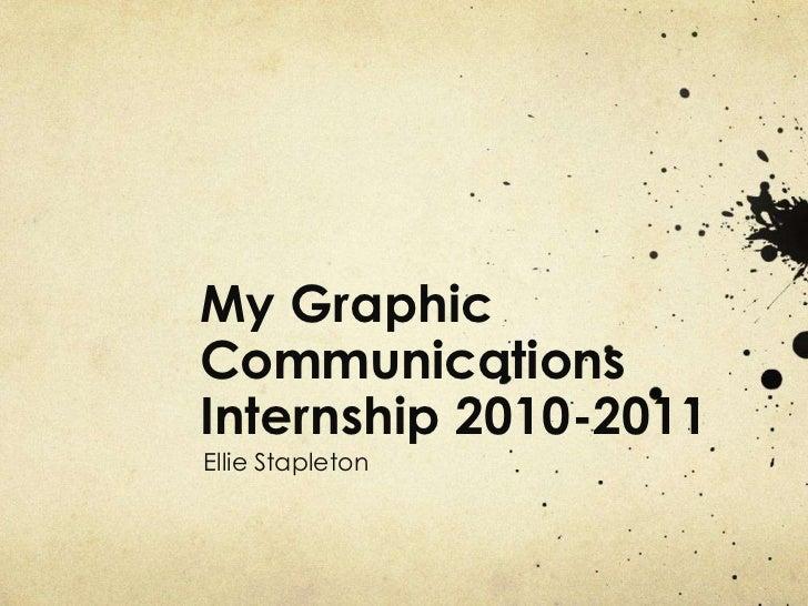 My Graphic Communications Internship 2010-2011<br />Ellie Stapleton<br />