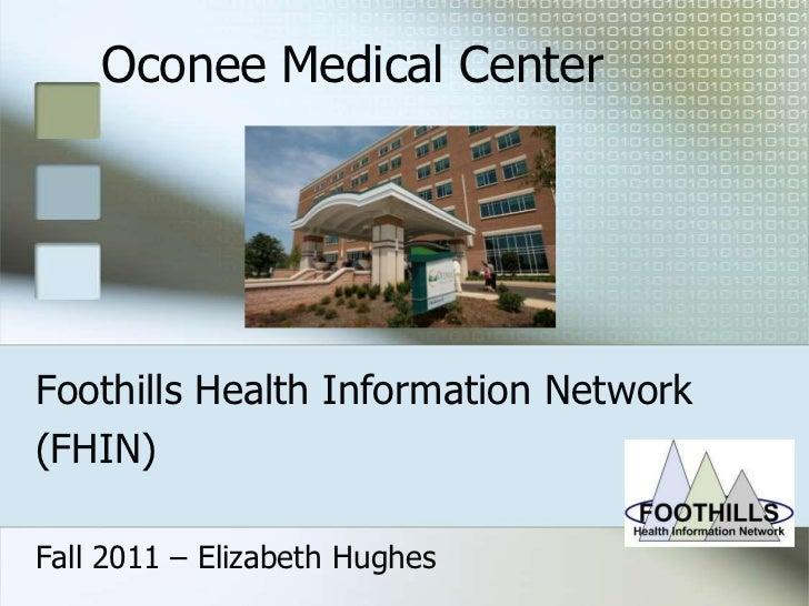 Oconee Medical CenterFoothills Health Information Network(FHIN)Fall 2011 – Elizabeth Hughes
