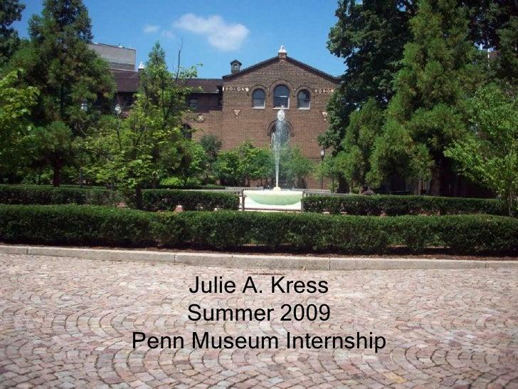 Julie A. Kress<br />Summer 2009<br />Penn Museum Internship<br />