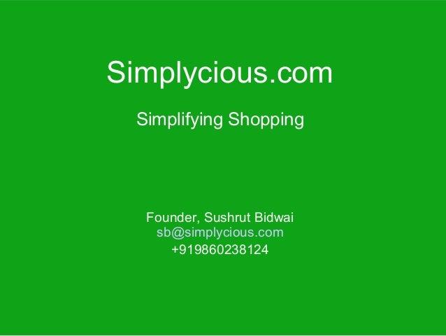 Simplycious.com Simplifying Shopping  Founder, Sushrut Bidwai   sb@simplycious.com     +919860238124