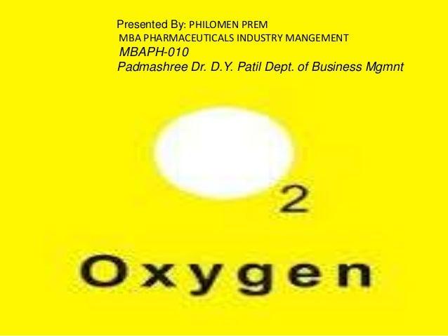 Presented By: PHILOMEN PREM MBA PHARMACEUTICALS INDUSTRY MANGEMENT MBAPH-010 Padmashree Dr. D.Y. Patil Dept. of Business M...