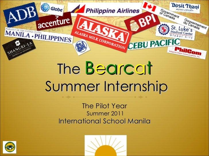 The  B e a r c a t  Summer Internship The Pilot Year  Summer 2011 International School Manila