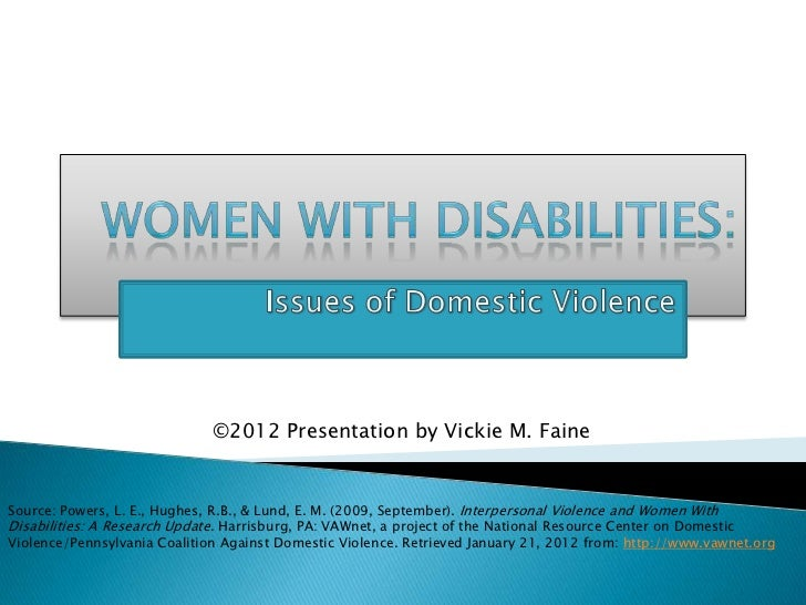 ©2012 Presentation by Vickie M. FaineSource: Powers, L. E., Hughes, R.B., & Lund, E. M. (2009, September). Interpersonal V...