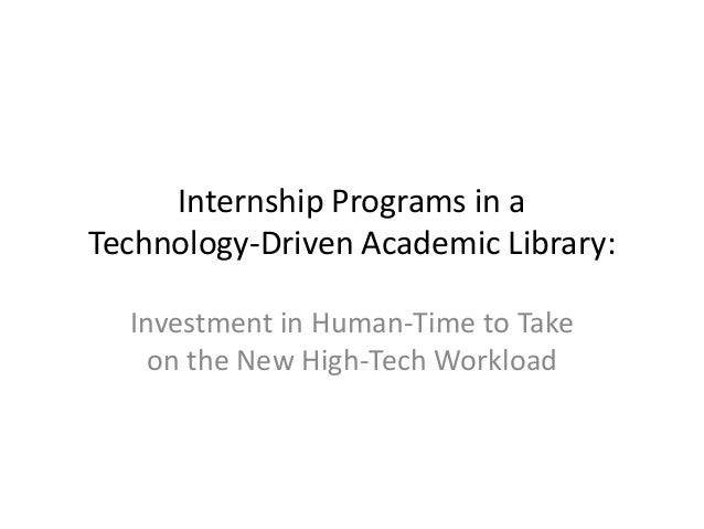 Internship Programs in aTechnology-Driven Academic Library:Investment in Human-Time to Takeon the New High-Tech Workload