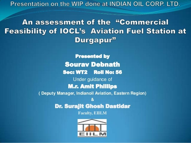 Presented by Sourav Debnath Sec: WT2 Roll No: 56 Under guidance of M.r. Amit Phillips ( Deputy Manager, Indianoil Aviation...