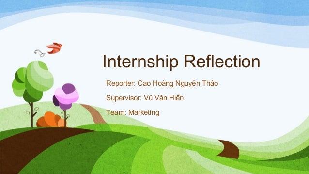 Internship Reflection Reporter: Cao Hoàng Nguyên Thảo Supervisor: Vũ Văn Hiển Team: Marketing