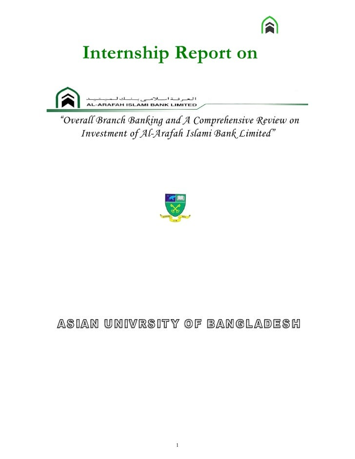 "Internship Report on""Overall Branch Banking and A Comprehensive Review on    Investment of Al-Arafah Islami Bank Limited"" ..."