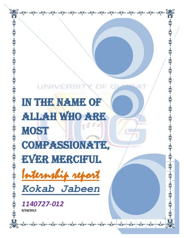 In the name ofAllah who aremostCompassionate,ever MercifulInternship reportKokab Jabeen1140727-0129/24/2012