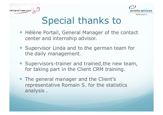 Special thanks to  Hélène Portail, General Manager of the contact center and internship advisor.  Supervisor Linda and...