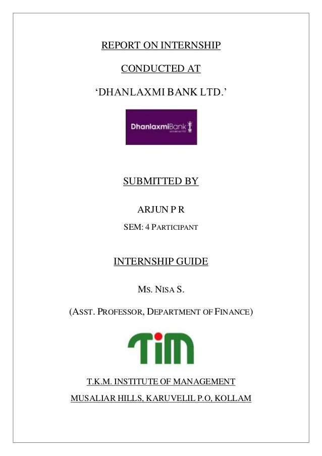 REPORT ON INTERNSHIP CONDUCTED AT 'DHANLAXMI BANK LTD.' SUBMITTED BY ARJUN P R SEM: 4 PARTICIPANT INTERNSHIP GUIDE MS. NIS...